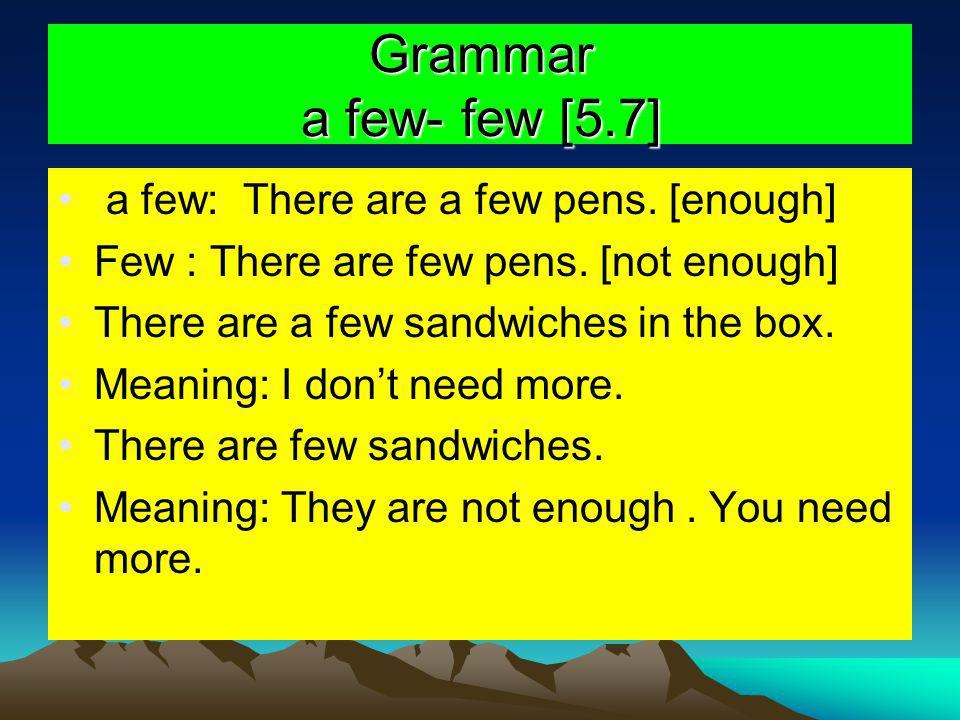 Grammar a few- few [5.7] a few: There are a few pens. [enough]